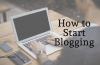 How to Start Blogging: A Step by Step Guide