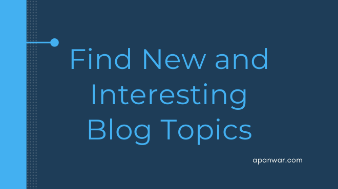 Easy Methods to Find New and Interesting Blog Topics