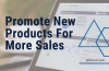 How To Promote New Products For Significant Sales? Most Effective Ways!