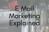 What is E-mail Marketing and Why You Should do it?