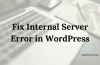 How To Fix Internal Server Error 500 In WordPress Full Step By Step Guide!