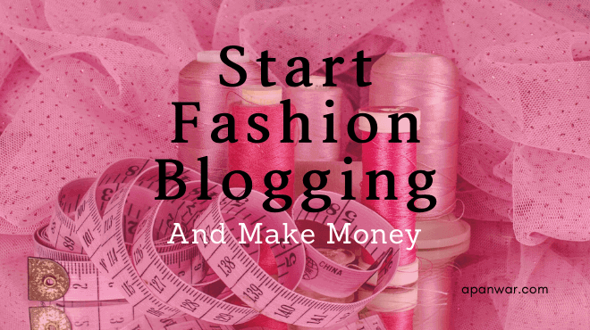 howto start a fashion blog and make money out of it