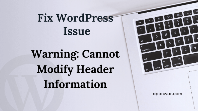 How To Fix Warning: Cannot Modify Header Information Error In WordPress