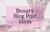 20+ Innovative Beauty Blog Post Ideas for Beauty Bloggers in 2020