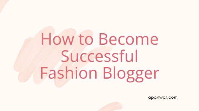 How To Become A Successful Fashion Blogger In 2020