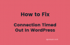 How to Fix Connection Timed Out In WordPress Site