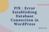 How to Fix: Error Establishing Database Connection in WordPress