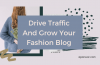Six Easy Steps To Drive Traffic And Grow Your Fashion Blog