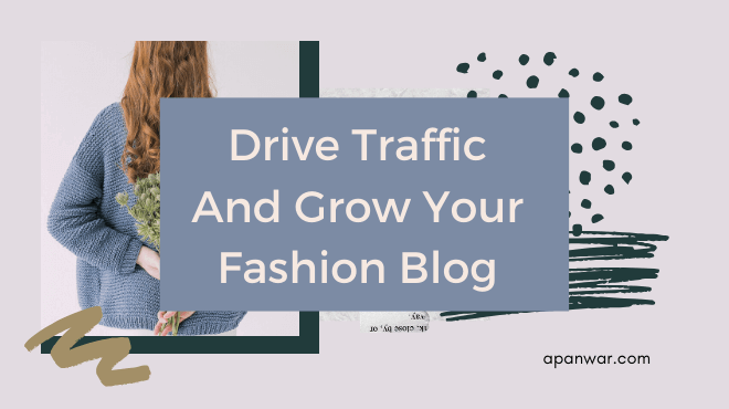How To Drive Traffic to Your Fashion Blog And Grow it