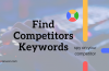 Want to Dig Your Competitors Keyword Strategy: Use These 4 Tools