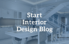 Start A Successful Interior Designing Blog In 2020 Step by Step
