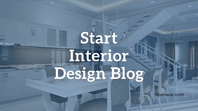Start A Successful Interior Designing Blog