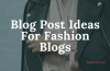 New and Inspiring Blog Post Ideas For Fashion Blogs In 2020
