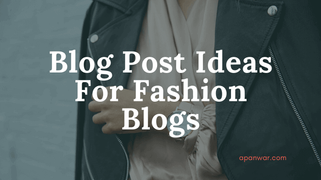 New Inspiring Blog Post Ideas For Fashion Blogs In 2020