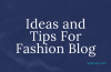Amazing Ideas and Tips For Your Fashion Blog In 2020
