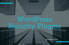 8 Best WordPress Security Plugins to Secure Your WordPress Site