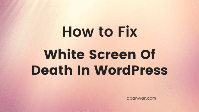 How to Fix White Screen Of Death Problem In WordPress