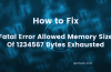 How To Solve Fatal Error Allowed Memory Size Of 1234567 Bytes Exhausted?