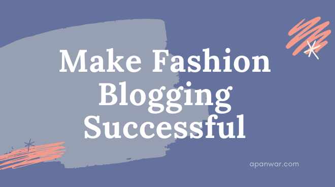 Things Required For Making Fashion Blogging Successful in 2021