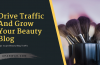 Best 8 Methods To Drive Traffic And Grow Your Beauty Blog