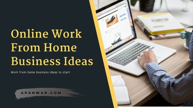 online work from home business ideas to start any time