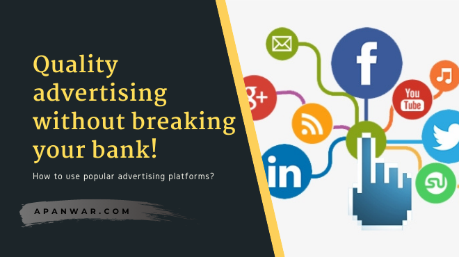 How to use popular advertising platforms without breaking your bank?