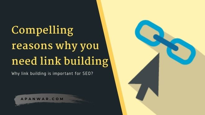 Compelling Reasons Why You Need Link Building (Updated list)