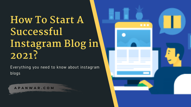 How To Start A Successful Instagram Blog in 2021?