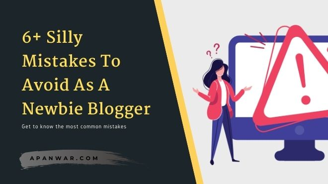 6+ Silly Mistakes To Avoid As A Newbie Blogger